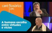 A humana escolha entre virtudes e vícios | Mario Sergio Cortella e Monja Coen