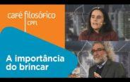 A importância do brincar | Renata Meirelles e Severino Antônio